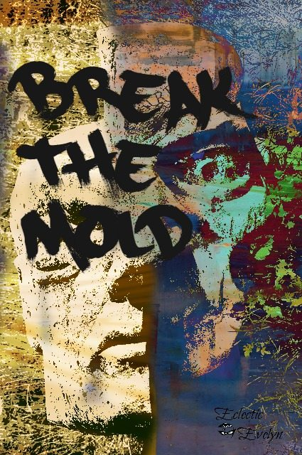 Break the Mold EclecticEvelyn.com