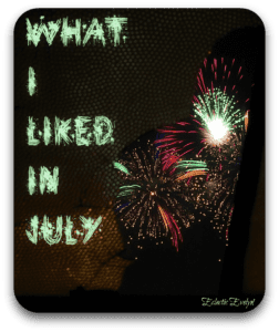 What I liked in July EclecticEvelyn.com