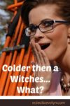 Colder then a Witches.... What? EclecticEvelyn.com