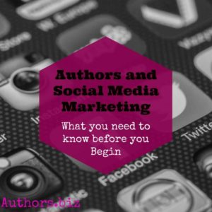 Authors and Social Media Marketing | What you need to know before you Begin