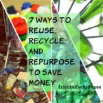 7 Ways to Reuse, Recycle, and Repurpose to Save Money