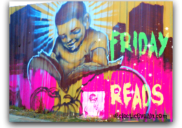Friday Reads EclecticEvelyn.com
