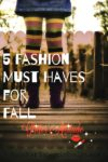 5 Fashion Must Haves for Fall
