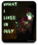 What I Liked in July