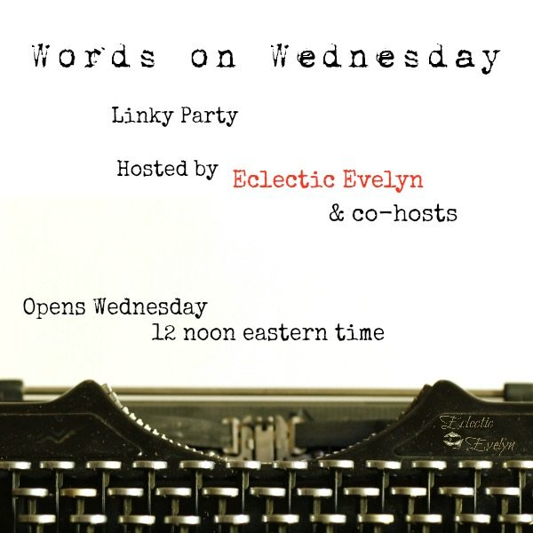 Words on Wednesday Linky Party #WriterWednesday EclecticEvelyn.com
