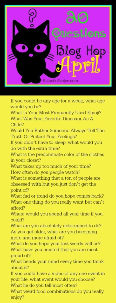 April 20 Questions Blog Hop EclecticEvelyn.com