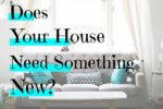 Does Your Home Need Something New?