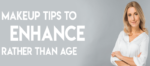 Makeup Tips to Enhance Rather Than Age